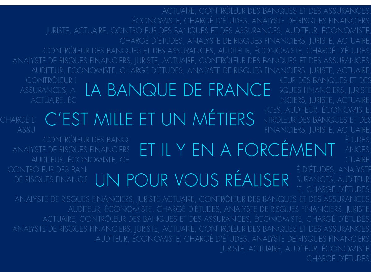 La Banque de France c'est mille et un métiers et il y en a forcément un pour vous réaliser !